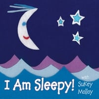 Sukey Molloy | I Am Sleepy! With Sukey Molloy