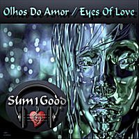 Sum1good | Olhos Do Amor / Eyes of Love