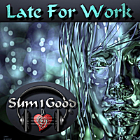 Sum1good | Late for Work