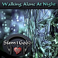 Sum1good | Walking Alone At Night