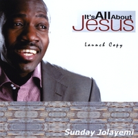 Sunday Jolayemi | It's All About Jesus
