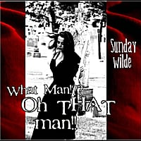 Sunday Wilde | What man?! Oh That Man!!!