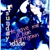 Sunday Wilde | He Gave Me a Blue Nightgown
