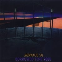 Surface 10 | Borrowed Time 2000
