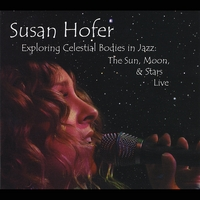 Susan Hofer | Exploring Celestial Bodies in Jazz: The Sun, Moon and Stars Live