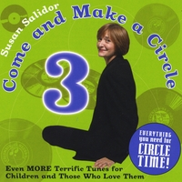 Susan Salidor | Come and Make a Circle 3: Even More Terrific Tunes for Children and Those Who Love Them