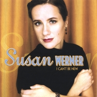 Susan Werner | I Can't Be New