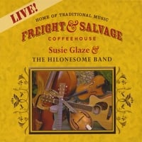 Susie Glaze & The Hilonesome Band | Live At The Freight & Salvage: Susie Glaze & The Hilonesome Band