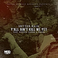 Sutter Kain | Yall Aint Kill Me Yet