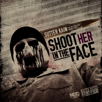 Sutter Kain | Shoot Her in the Face (Ghetto Metal King)
