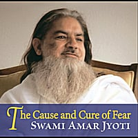 Swami Amar Jyoti | The Cause and Cure of Fear