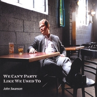 John Swanson | We Can't Party Like We Used To