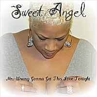 Sweet Angel | Mr. Wrong Gonna Get This Love Tonight