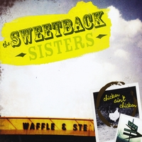 The Sweetback Sisters | Chicken Ain't Chicken