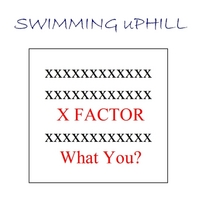 Swimming Uphill | X Factor - What You?