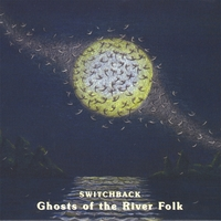 Switchback | Ghosts of the River Folk