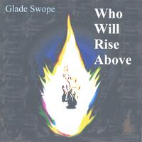 Glade Swope | Who Will Rise Above