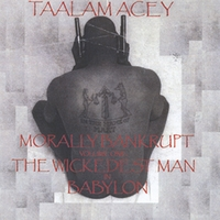 Taalam Acey | Morally Bankrupt Volume One: the Wickedest Man in Babylon