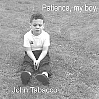 John Tabacco | Patience, my boy