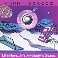 John Tabacco | Life Here...It's Anybody's Guess