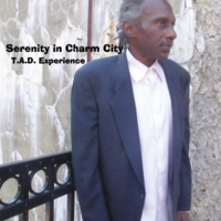 T.A.D. Experience | Serenity in Charm City, Vol. I
