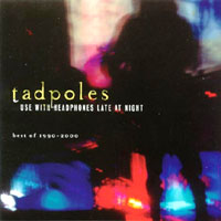 Tadpoles | Use With Headphones Late At Night (Best Of 1990-2000)