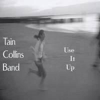 Tain Collins Band | Use It Up