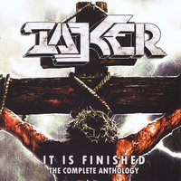 Taker | It Is Finished (The Complete Anthology)