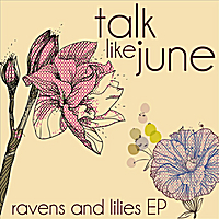 Talk Like June | Ravens and Lilies EP