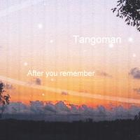 Tangoman | After You Remember