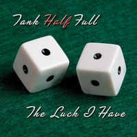 Tank Half Full | The Luck I Have