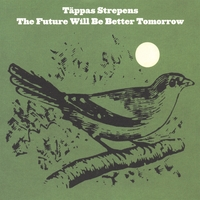 Täppas Strepens | The Future Will Be Better Tomorrow