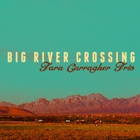Tara Carragher Trio | Big River Crossing