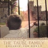 The Taubl Family | Headin' for Home