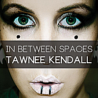 Tawnee Kendall | In Between Spaces