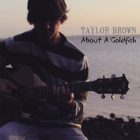 Taylor Brown | About A Goldfish
