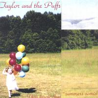 Taylor And The Puffs | You Know That Summers Comin'