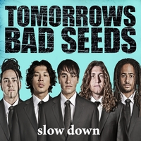Tomorrows Bad Seeds | Slow Down - Single