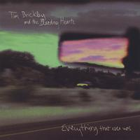 Tim Brickley and the Bleeding Hearts | Everything That Ever Was.