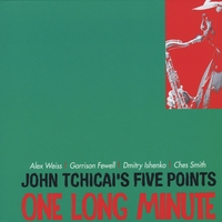 John Tchicai, Garrison Fewell & Alex Weiss | John Tchicai's Five Points: One Long MInute