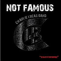 Charlie Lucas Band | Not Famous Slightly Notorious