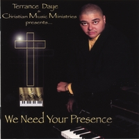 Terrance Daye & Christian Music Ministries | We Need Your Presence