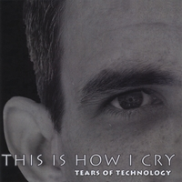 Tears of Technology | This Is How I Cry