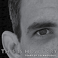Tears of Technology | This Is How I Cry (The Club Mixes)