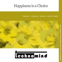 Technomind | Happiness Is a Choice