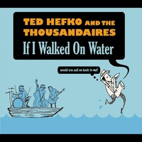 Ted Hefko and the Thousandaires | If I Walked On Water