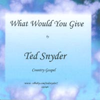 Ted Snyder | What would you give