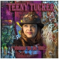 Teeny Tucker | Voodoo to Do You