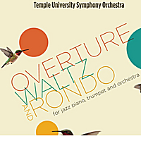 Temple University Symphony Orchestra | Overture, Waltz and Rondo for Jazz Piano, Trumpet and Orchestra