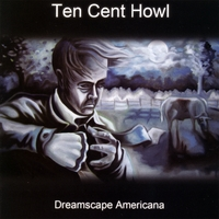 Ten Cent Howl | Dreamscape Americana